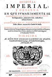 Historia imperial, y cesarea: En qve svmariamente se contienen las vidas, y hechos de todos los emperadores, desde Iulio Cesar, hasta Maximiliano Primero