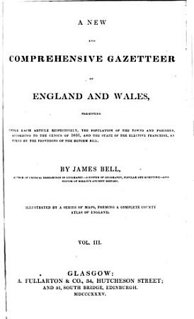 A new and comprehensive gazetteer of England and Wales  illustr  by a series of maps  4 vols   in 2   PDF