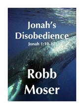 Jonah's Disobedience: Jonah 1:10-17