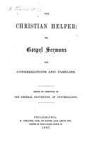 The Christian Helper  Or Gospel Sermons for Congregations and Families  Issued by Direction of the General Convention of Universalists   Edited by A  C  Thomas   PDF