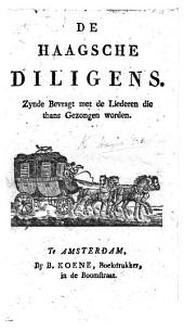 De Haagsche Diligens. Zynde bevragt met de Liederen die thans gezongen worden. [A song book.]