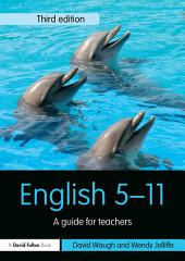 English 5-11: A guide for teachers, Edition 3