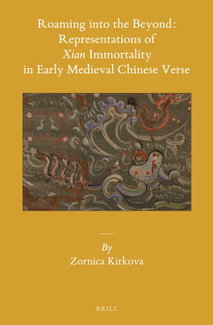 Roaming into the Beyond  Representations of Xian Immortality in Early Medieval Chinese Verse