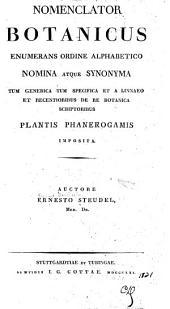 Nomenclator botanicus: enumerans ordine alphabetico nomina atque synonyma, tum generica tum specifica, et a Linnaeo et a recentioribus de re botanica scriptoribus plantis phanerogamis imposita, Volume 1