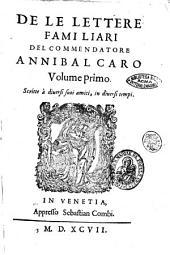 De le lettere familiari del commendatore Annibal Caro volume primo [- secondo]. Scritte à diuersi suoi amici, in diuersi tempi