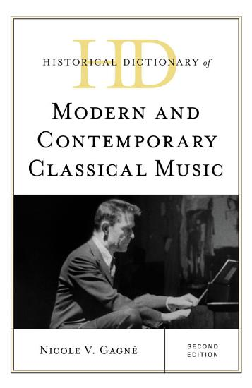 Historical Dictionary of Modern and Contemporary Classical Music PDF