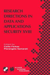 Research Directions in Data and Applications Security XVIII: IFIP TC11 / WG11.3 Eighteenth Annual Conference on Data and Applications Security July 25–28, 2004, Sitges, Catalonia, Spain