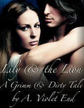 Lily and the Lion: A Grimm & Dirty Tale