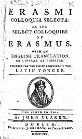 Erasmi colloquia selecta: or, The select colloquies of Erasmus. With an English translation ... The ninth edition. By John Clarke