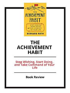 The Achievement Habit  Stop Wishing  Start Doing  and Take     Book