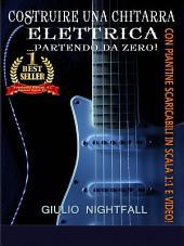 Costruire una chitarra elettrica... partendo da zero!