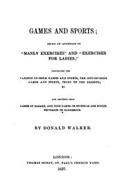 "Games and Sports; being an appendix to ""Manly Exercises"" and ""Exercises for Ladies,"" etc. [With plates.]"