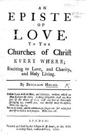 An Epistle of love to the Churches of Christ everywhere, exciting to love, and charity, and holy living