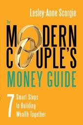 The Modern Couple's Money Guide: 7 Smart Steps to Building Wealth Together