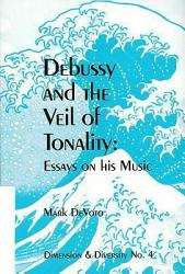 Debussy And The Veil Of Tonality Book PDF