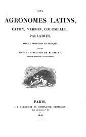Les Agronomes Latins, Caton, Varron, Columelle, Palladius, avec ta traduction en Français, publiés sous la direction de M. Nisard
