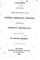 Catechism for the use of the Society of United Christian Friends. Taken from the Christian Universalist
