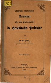 Exegetisch-dogmatischer Commentar über den Pandectentitel de Hereditatis Petitione: Band 1