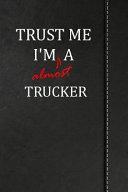 Trust Me I m Almost a Trucker