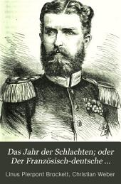 Das Jahr der Schlachten; oder Der Französisch-deutsche Krieg, 1870-71 ...