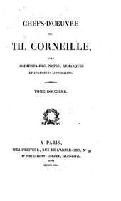 Oeuvres de P. Corneille: avec commentaires, notes, remarques et jugements littéraires, Volume12