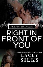 Right in Front of You: Friends to Lovers Contemporary Romance