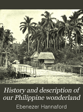History and description of our Philippine wonderland: and photographic panorama of Hawaii, Cuba, Porto Rico, Samoa, Guam, and Wake island, with entertaining accounts of their peoples and modes of living, customs, industries, climate and present conditions...