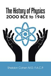 The History of Physics: 2OOO BCE to 1945