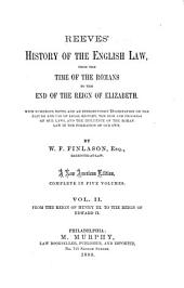 Reeves' History of the English Law, from the Time of the Romans to the End of the Reign of Elizabeth [1603]: With Numerous Notes, and an Introductory Dissertation on the Nature and Use of Legal History, the Rise and Progress of Our Laws, and the Influence of the Roman Law in the Formation of Our Own, Volume 2