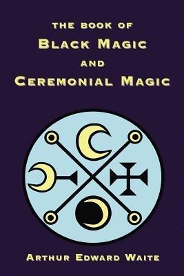 The Book of Black Magic and Ceremonial Magic PDF