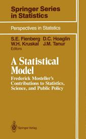 A Statistical Model: Frederick Mosteller's Contributions to Statistics, Science, and Public Policy