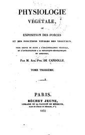 Physiologie végétale, ou Exposition des forces et des fonctions vitales des végétaux ...