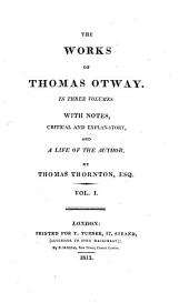 The Works of Mr. Thomas Otway: In Three Volumes, Volume 1
