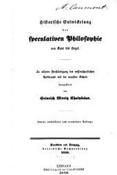 Historische Entwickelung der speculativen Philosophie von Kant bis Hegel: Zu näherer Verständigung des wissenschaftlichen Publicums mit der neuesten Schule dargestellt