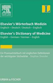 Elsevier's Wörterbuch Medizin, Englisch-Deutsch/ Deutsch-Englisch; Elsevier's Dictionary of Medicine, English-German/ German-English: Ein Praxiswörterbuch mit englischen Definitionen der wichtigsten Stichwörter