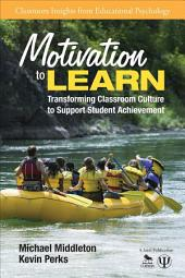 Motivation to Learn: Transforming Classroom Culture to Support Student Achievement