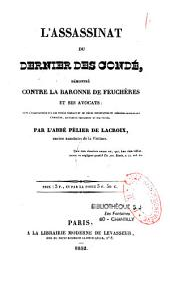 L'assassinat du dernier des Condé: démontré contre la baronne de Feuchères et ses avocats