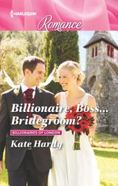Billionaire, Boss...Bridegroom?: A Billionaire Romance