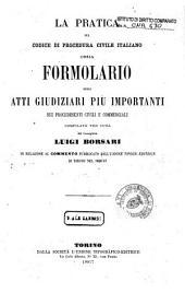 La pratica del Codice di procedura civile italiano, ossia Formolario degli atti giudiziari più importanti nei procedimenti civili e commerciali