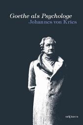 Goethe als Psychologe. Johann Wolfgang von Goethe und die Psychologie in seinen Werken und in seiner Forschung