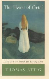 The Heart of Grief: Death and the Search for Lasting Love