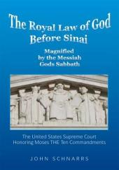 The Royal Law of God Before Sinai: Magnified by the Messiah Gods Sabbath