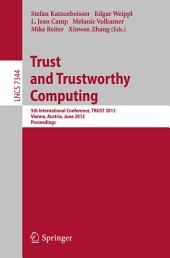 Trust and Trustworthy Computing: 5th International Conference, TRUST 2012, Vienna, Austria, June 13-15, 2012, Proceedings
