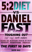 The 5 2 Diet Vs Daniel Fast Toughing Out The First 10 Days