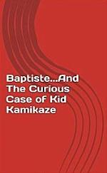 Baptiste and the Curious Case of Kid Kamikaze