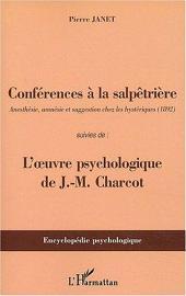 Conférences à la Salpêtrière: Anesthésie, amnésie et suggestion chez les hystériques (1892) - Suivies de : l'oeuvre psychologique de J-M Charcot