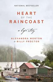 Heart of the Raincoast: A Life Story