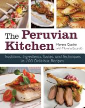 The Peruvian Kitchen: Traditions, Ingredients, Tastes, and Techniques in 100 Delicious Recipes