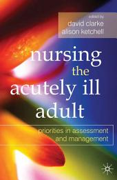 Nursing the Acutely Ill Adult: Priorities in Assessment and Management