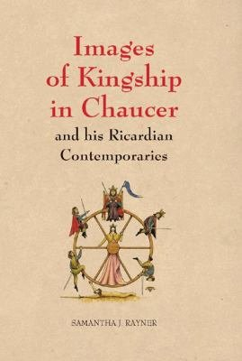 Images of Kingship in Chaucer and His Ricardian Contemporaries PDF